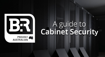 B and R - A guide to Cabinet Security